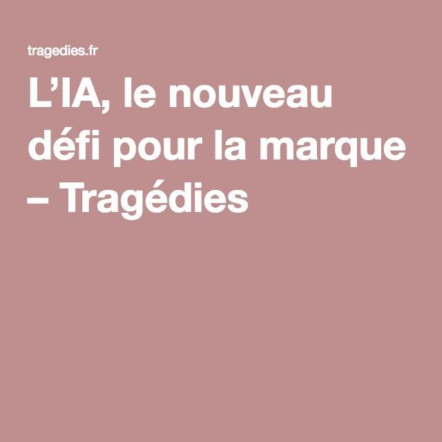 L'IA, le nouveau défi pour la marque – Tragédies