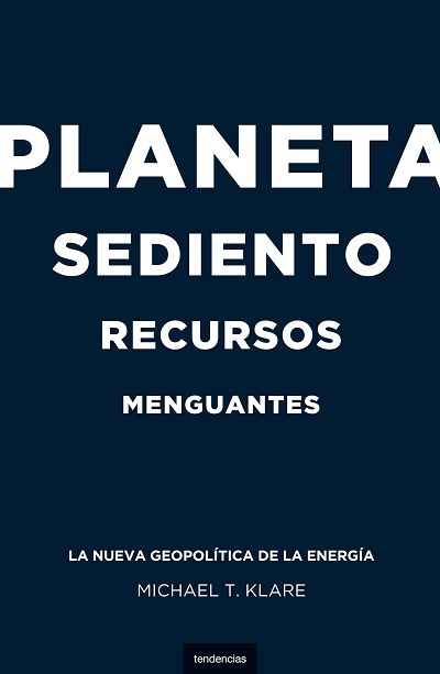 'Planeta sediento, recursos menguantes' de Michael T. Klare.