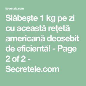 Slăbește 1 kg pe zi cu această rețetă americană deosebit de eficientă! - Page 2 of 2 - Secretele.com