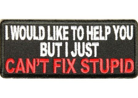 I just can't fix stupid patch - Funny Sayings Motorcycle Patches