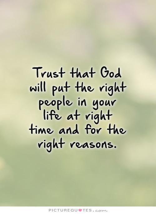 Trust that God will put the right people in your life at right time and for the right reasons. #PictureQuotes