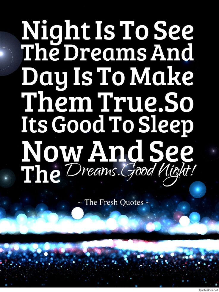 Night-Is-To-See-The-Dreams-And-Day-Is-To-Make-Them-True.So-Its-Good-To-Sleep-Now-And-See-The-Dreams.Good-Night-Sweet