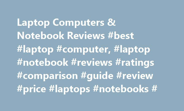 Laptop Computers & Notebook Reviews #best #laptop #computer, #laptop #notebook #reviews #ratings #comparison #guide #review #price #laptops #notebooks # http://china.remmont.com/laptop-computers-notebook-reviews-best-laptop-computer-laptop-notebook-reviews-ratings-comparison-guide-review-price-laptops-notebooks/  # Laptops Notebooks Bottom Line: The tough-as-nails Panasonic Toughbook 33 packs in tons of durability features for police officers, military personnel, and field service workers…