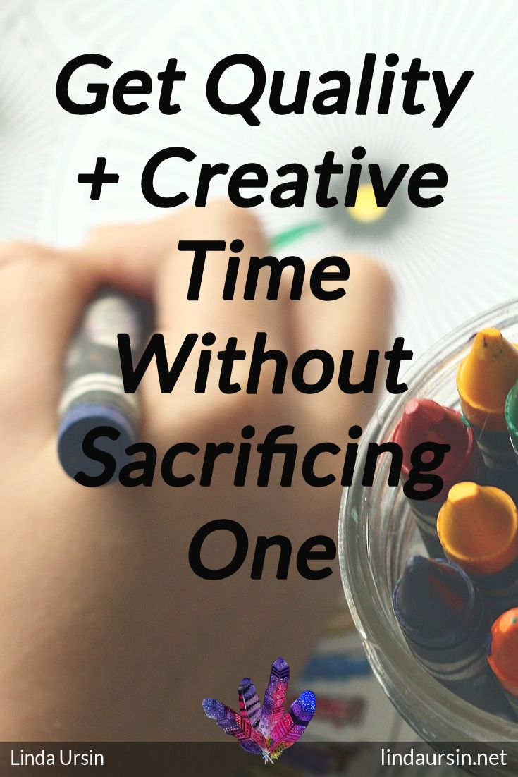 How You Can Have Quality and Creative Time Without Sacrificing One