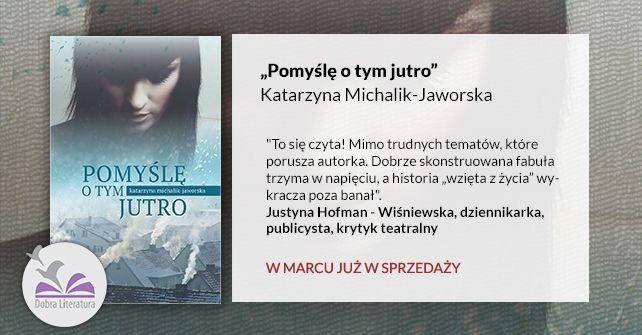 """""""Pomyślę o tym jutro"""" Katarzyna Michalik-Jaworska, Wydawnictwo Dobra Literatura"""