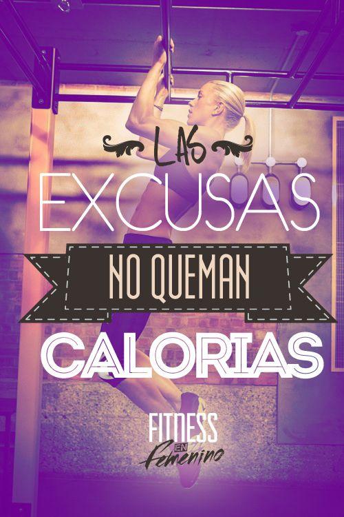 Las excusas no queman calorías!: