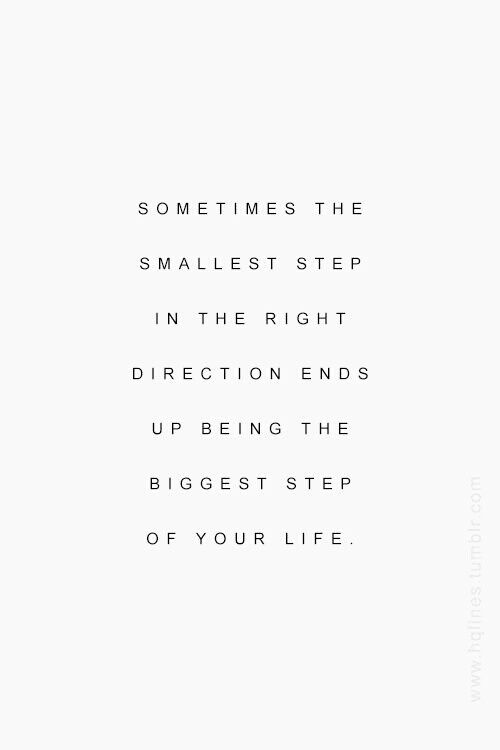 sometimes the smallest step in the right direction ends up being the biggest step