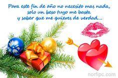 Para este fin de año no necesito nada, con solo un beso tuyo me basta y con saber que me quieres de verdad...