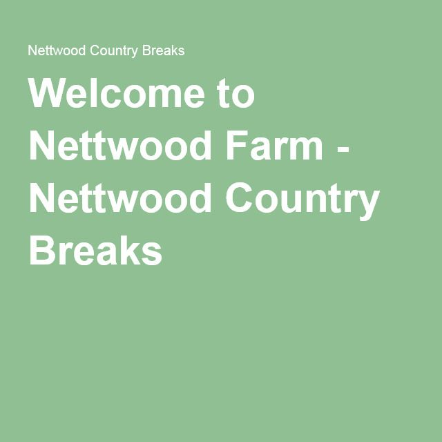 Welcome to Nettwood Farm - Nettwood Country Breaks