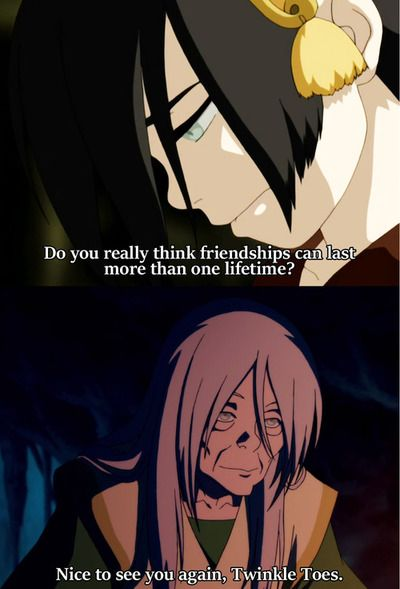 Toph! Do you really think friendships can last more than one lifetime?