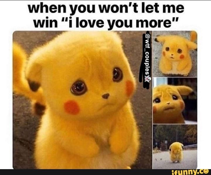 When You Won T Let Me Win I Love You More C Ifunny Love You More Meme I Love You Funny Cute Love Memes