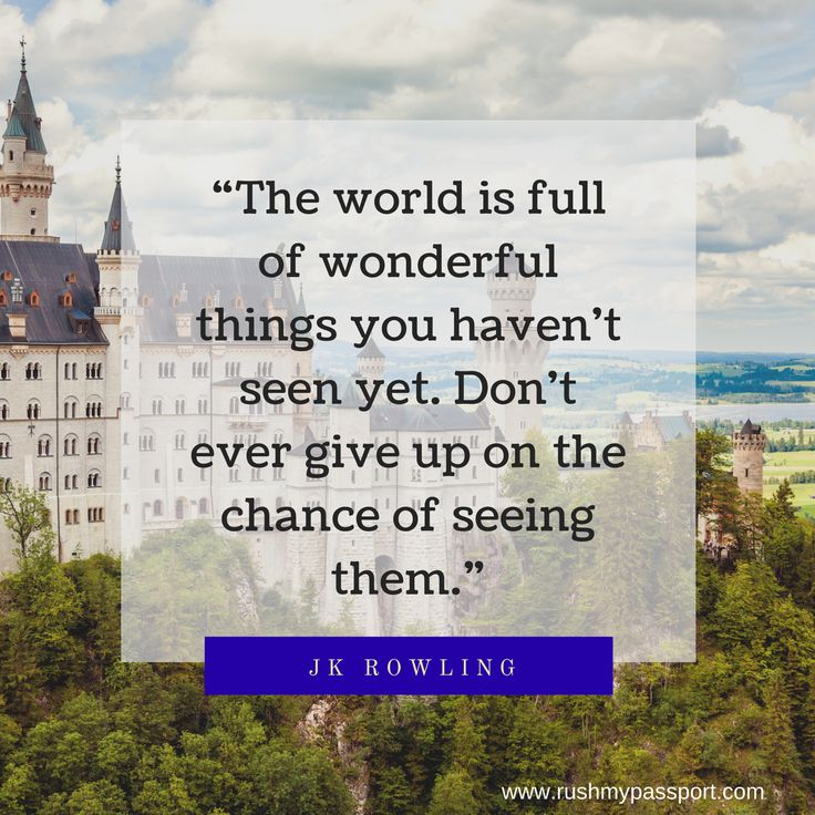 """The world is full of wonderful things you haven't seen yet.."" JK Rowling #travel #travelquotes"