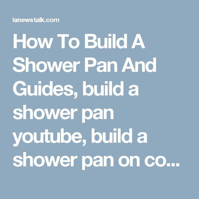 How To Build A Shower Pan And Guides, build a shower pan youtube, build a shower pan on concrete ~ Home Design