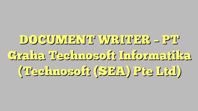 DOCUMENT WRITER - PT Graha Technosoft Informatika (Technosoft (SEA) Pte Ltd)