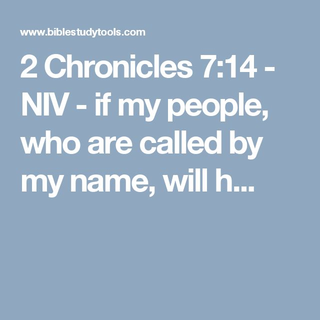 2 Chronicles 7:14 - NIV - if my people, who are called by my name, will h...