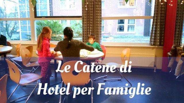 10 catene di hotel per famiglie con bambini nel nostro paese ed Europa, quelle più economiche e quelle con i servizi migliori