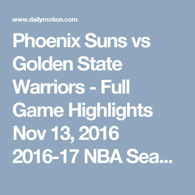Phoenix Suns vs Golden State Warriors - Full Game Highlights Nov 13, 2016 2016-17 NBA Season - Video Dailymotion