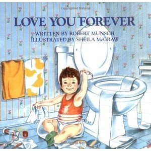 Love You Forever - Robert Munsch. Probably my all time favorite book from my childhood.
