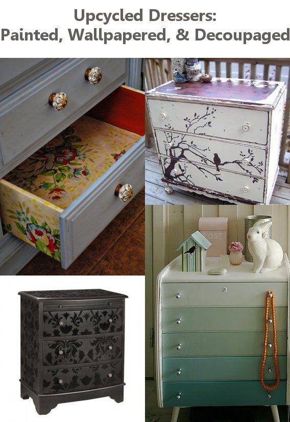 Upcycled Dressers Painted Wallpapered Decoupaged A Lot Of Great Ideas