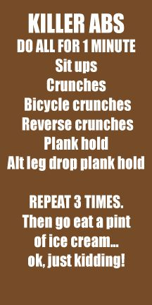 Fitness at Home - ABS ABS ABS. I'll take the I e cream too!!!!