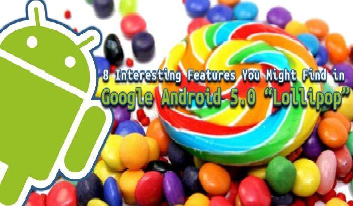 Android 5.0 Lolipop Detayları Yazılım Özellikleri
