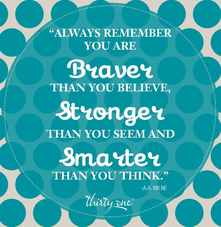 A braver, stronger, smarter you. Love it! Phyllis O'Neill, Senior Executive Director, Thirty-One http://www.somanycutebags.com