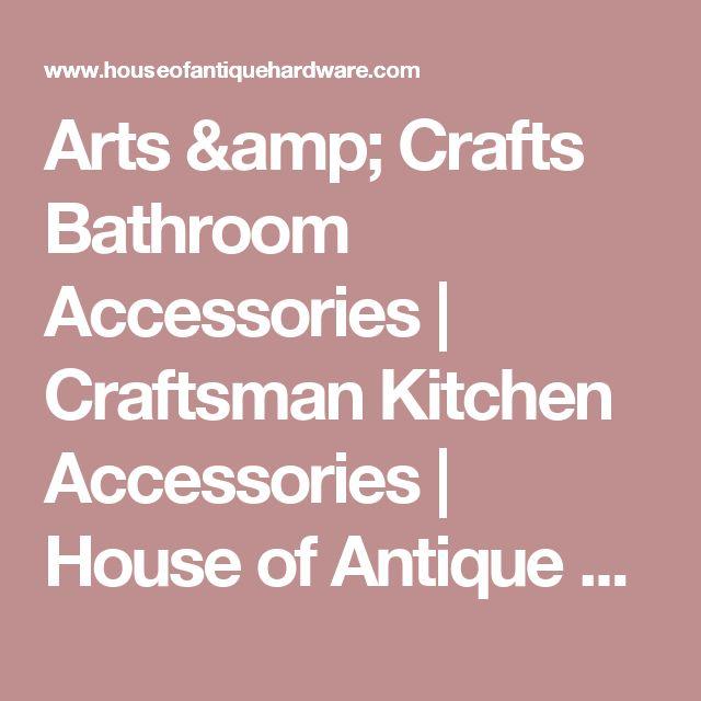 Arts & Crafts Bathroom Accessories | Craftsman Kitchen Accessories | House of Antique Hardware