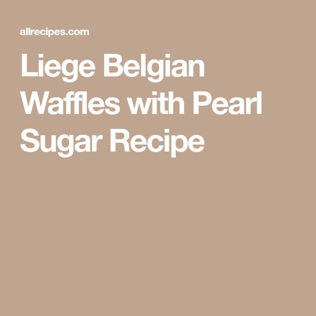 Liege Belgian Waffles with Pearl Sugar Recipe