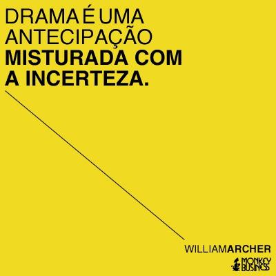 Drama é uma antecipação misturada com a incerteza.  (William Archer)