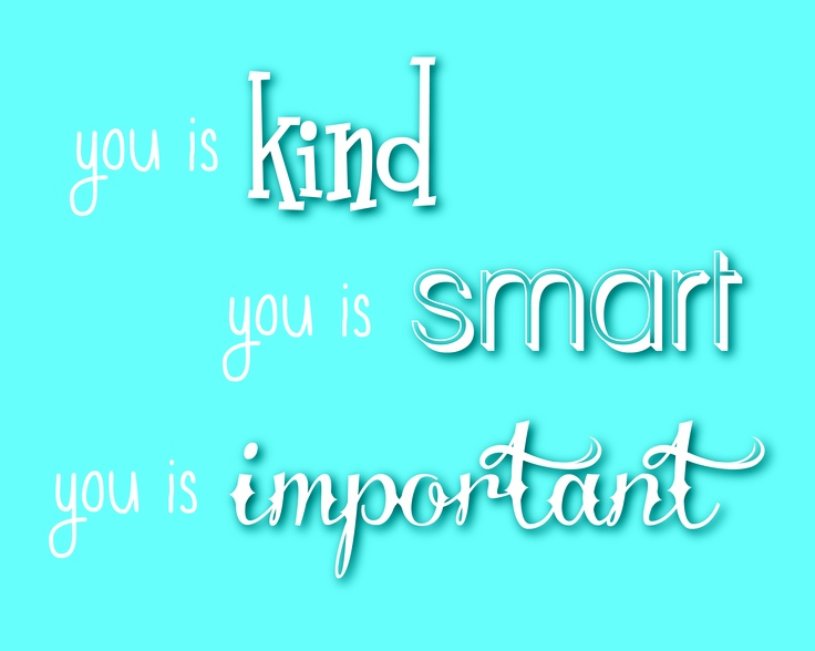 You Is Kind, You Is Smart, You Is Important (quote From