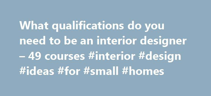 What qualifications do you need to be an interior designer – 49 courses #interior #design #ideas #for #small #homes http://interior.nef2.com/what-qualifications-do-you-need-to-be-an-interior-designer-49-courses-interior-design-ideas-for-small-homes/  #interior design qualifications # What qualifications do you need to be an interior designer Here's how others rate Career FAQs: Looking for Design opportunities in Australia ? There are currently 47,022 Design job openings in Australia*. The…
