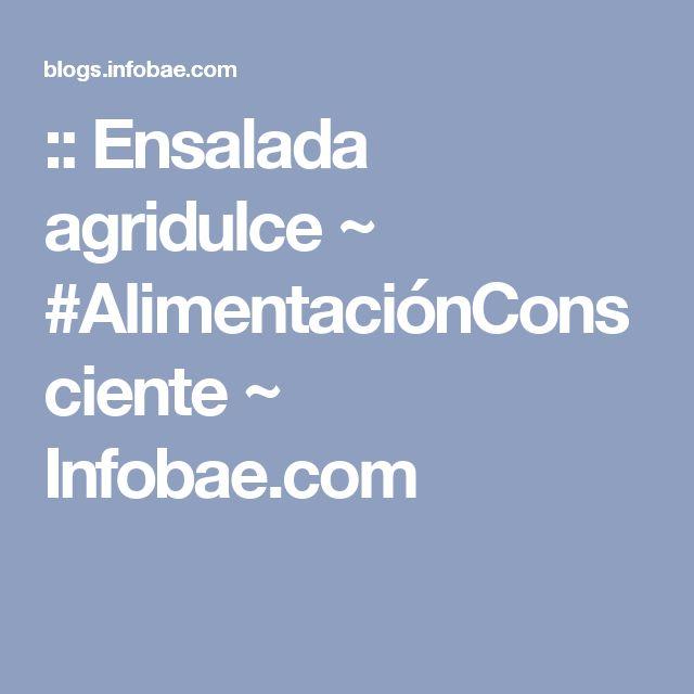 :: Ensalada agridulce ~ #AlimentaciónConsciente ~ Infobae.com