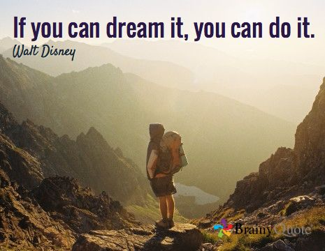 If you can dream it, you can do it. / Walt Disney