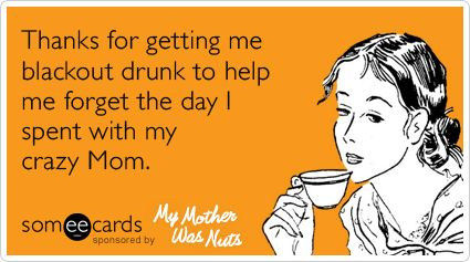 Thanks for getting me blackout drunk to help me forget the day I spent with my crazy Mom.: True Friendship, Funny Mothers, Great Friends, Funny Stuff, Humor Kids Quotes, Someecards Com, Mothers Funny Quotes, E Cards, Funny Ecards