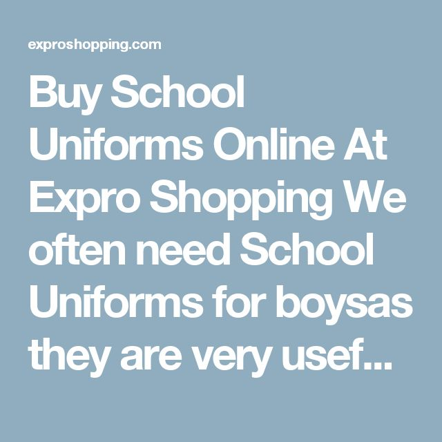 Buy School Uniforms Online At Expro Shopping  We often need School Uniforms for boysas they are very useful and helpful today. Expro Shopping brings to you a diverse collection of School Uniforms at one place at best price.     Shop Online for All Types of School Uniforms  You will come across best price School Uniforms, Best deals of all types School Uniforms for kids with cash on delivery and fast shipment options.     Keywords for best search – School Uniforms  The ideal keywords to…