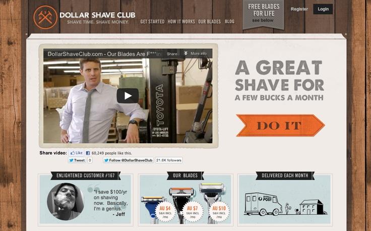 Dollar Shave Club  Website: www.dollarshaveclub.com