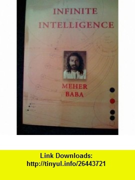 Infinite Intelligence (9781880619315) Meher Baba, Avatar Meher Baba Perpetual Public Charitable Trust , ISBN-10: 1880619318  , ISBN-13: 978-1880619315 ,  , tutorials , pdf , ebook , torrent , downloads , rapidshare , filesonic , hotfile , megaupload , fileserve