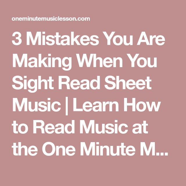 3 Mistakes You Are Making When You Sight Read Sheet Music | Learn How to Read Music at the One Minute Music Lesson with Leon Harrell
