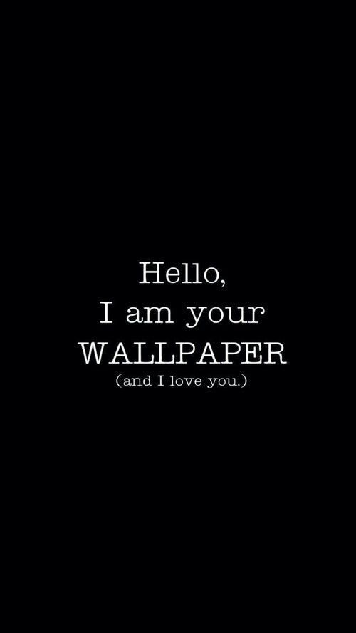 Hello I am your wallpaper.. And I love you. iPhone X Wallpaper 291045194648426709 7
