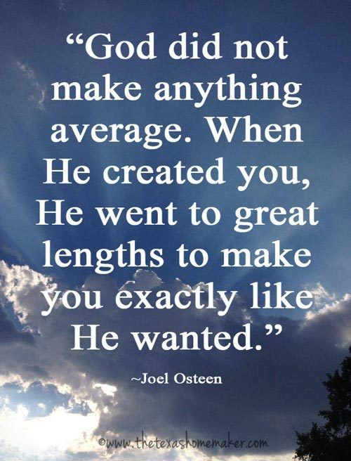 """""""God did not make anything average.  When He created you, He went to great lengths to make you exactly like He wanted.""""  Quote by Joel Osteen  If you love this quote, get 40 notecards for free with other original photos from The Texas Homemaker http://eepurl.com/bueEzP"""