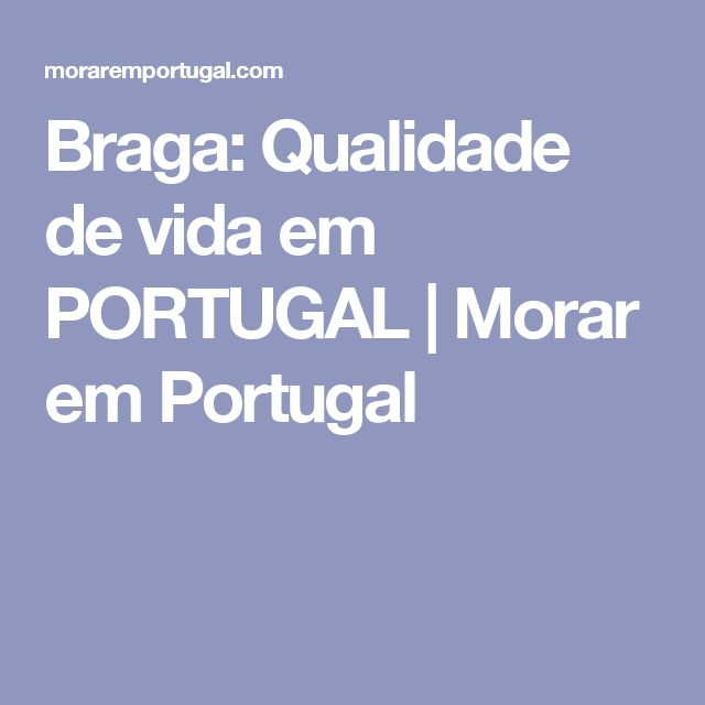 Braga: Qualidade de vida em PORTUGAL | Morar em Portugal