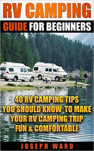 RV Camping Guide For Beginners: 40 RV Camping Tips You Should Know To Make Your RV Camping Trip Fun & Comfortable: (RV living full time, How to live in ... Camping, Outdoor Survival, Camping Guide) - Kindle edition by Joseph Ward. Crafts, Hobbies & Home Kindle eBooks @ Amazon.com.
