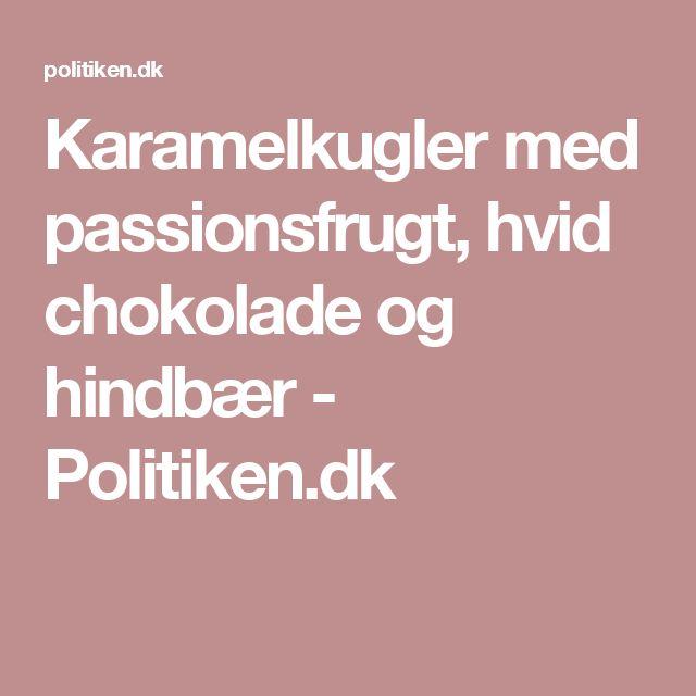 Karamelkugler med passionsfrugt, hvid chokolade og hindbær - Politiken.dk