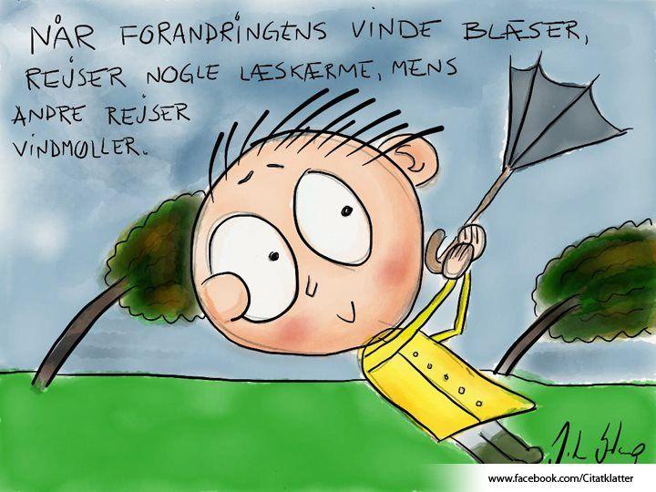 """""""Når forandringens vinde blæser, rejser nogle læskærme, mens andre rejser vindmøller."""" - Kinesisk ordsprog"""