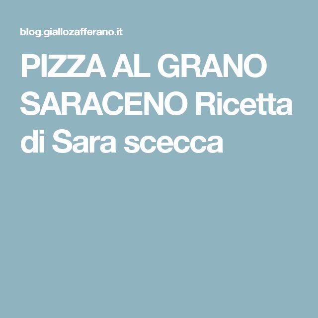 PIZZA AL GRANO SARACENO Ricetta di Sara scecca