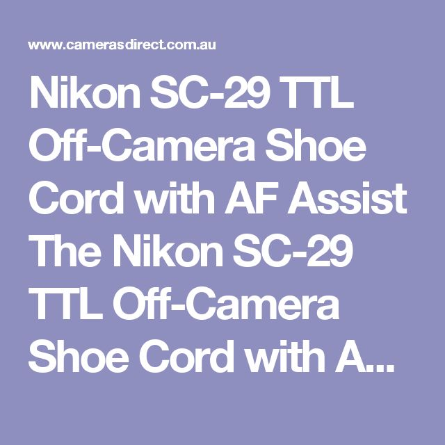 Nikon SC-29 TTL Off-Camera Shoe Cord with AF Assist The Nikon SC-29 TTL Off-Camera Shoe Cord with AF Assist is a great tool enabling a photographer to use full TTL flash off camera.  The Nikon SC-29 TTL Off-Camera Shoe Cord with AF Assist is compatible with Nikon SB-900, SB-800, SB-600 Flash & SU-800 products.  This Nikon SC-29 TTL Off-Camera Shoe Cord with AF Assist comes with a full warranty in Australia. Pop into our Gold Coast camera store & warehouse or order online. #CamerasDirect…