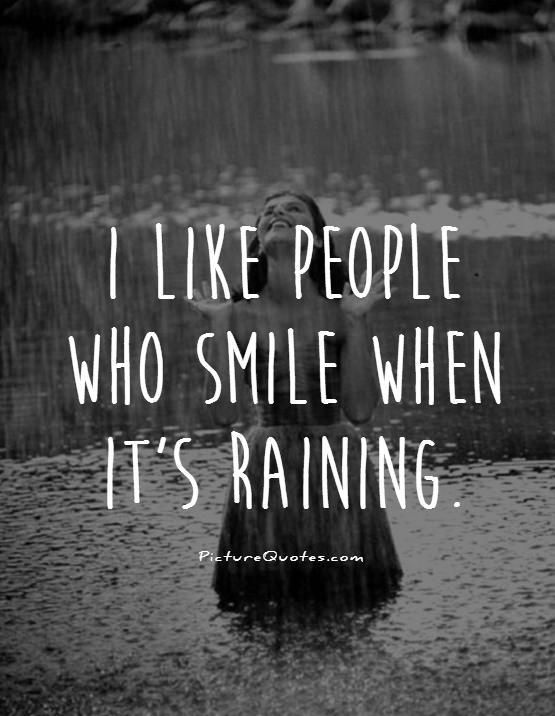 I like people who smile when it's raining. Picture Quotes.                                                                                                                                                     More