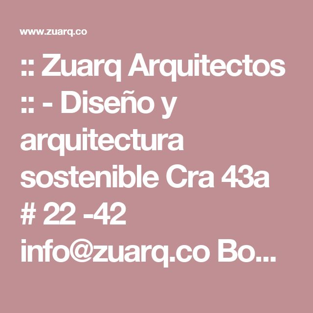 :: Zuarq Arquitectos :: - Diseño y arquitectura sostenible Cra 43a # 22 -42 info@zuarq.co Bogotá/ Colombia