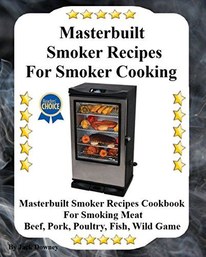 FREE TODAY  - 3-6-2016:  Masterbuilt Smoker Recipes For Smoker Cooking: Masterbuilt Smoker Recipes Cookbook For Smoking Meat Including Pork, Beef, Poultry, Fish and Wild Game by Jack Downey http://www.amazon.com/dp/B01CLJMLFY/ref=cm_sw_r_pi_dp_bhe3wb0GGSJP0
