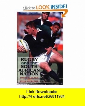 Rugby and the South African Nation Sport, Culture, Politics and Power in the Old and New South Africa (International Studies in the History of Sport) (9780719049323) David Black, John Nauright , ISBN-10: 0719049326  , ISBN-13: 978-0719049323 ,  , tutorials , pdf , ebook , torrent , downloads , rapidshare , filesonic , hotfile , megaupload , fileserve